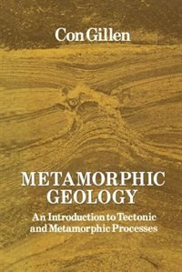 Book Metamorphic Geology: An introduction to tectonic and metamorphic processes by Cornelius Gillen