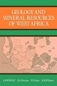 Geology and Mineral Resources of West Africa by Wright
