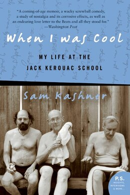 Book When I Was Cool: My Life at the Jack Kerouac School by Sam Kashner