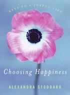 Choosing Happiness: Keys to a Joyful Life