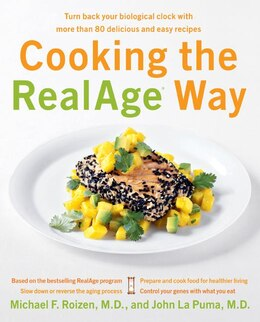 Book Cooking The Realage (R) Way: Turn back your biological clock with more than 80 delicious and easy… by Michael F., M.D. Roizen