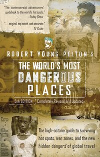 Robert Young Pelton's The World's Most Dangerous Places: 5th Edition