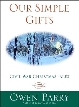 Book Our Simple Gifts: Civil War Christmas Tales by Owen Parry