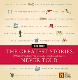 Book The Greatest Stories Never Told: 100 Tales from History to Astonish, Bewilder, and Stupefy by Rick Beyer