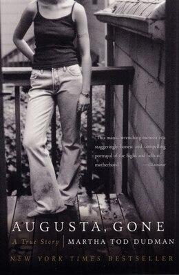 Book Augusta, Gone: A True Story by Martha Tod Dudman