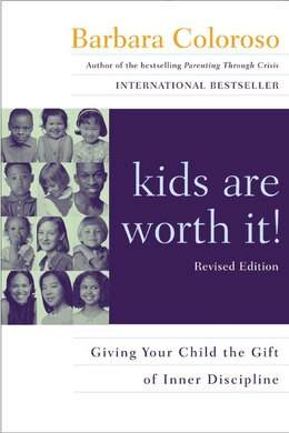 Book Kids Are Worth It! Revised Edition: Giving Your Child The Gift Of Inner Discipline by Barbara Coloroso
