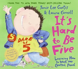 Book It's Hard To Be Five: Learning How to Work My Control Panel by Jamie Lee Curtis