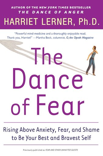 The Dance of Fear: Rising Above Anxiety, Fear, and Shame to Be Your Best and Bravest Self by Harriet Lerner