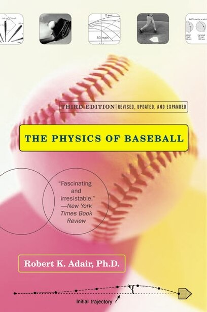 The Physics of Baseball: Third Edition, Revised, Updated, and Expanded by Robert K Adair
