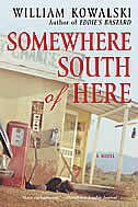 Book Somewhere South Of Here: A Novel by William Kowalski