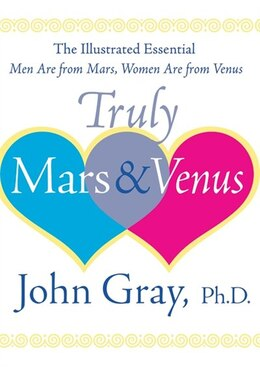 Book Truly Mars And Venus: The Illustrated Essential Men Are from Mars, Women Are from Venus by John Gray