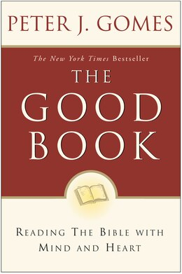 Book The Good Book: Reading the Bible with Mind and Heart by Peter J. Gomes