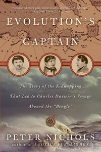 Evolution's Captain: The Story Of The Kidnapping That Led To Charles Darwin's Voyage Aboard The…