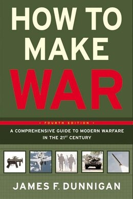 Book How To Make War (Fourth Edition): A Comprehensive Guide to Modern Warfare in the Twenty-first… by James F. Dunnigan