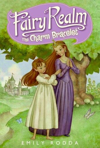 Fairy Realm #1: The Charm Bracelet: The Charm Bracelet by Emily Rodda