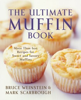 Book The Ultimate Muffin Book: More Than 600 Recipes for Sweet and Savory Muffins by Bruce Weinstein