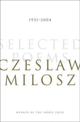 Book Selected Poems: 1931-2004 by Czeslaw Milosz