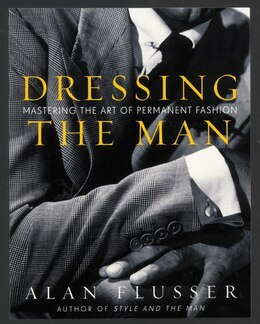 Book Dressing The Man: Mastering the Art of Permanent Fashion by Alan Flusser