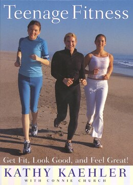 Book Teenage Fitness: Get Fit, Look Good, and Feel Great! by Kathy Kaehler