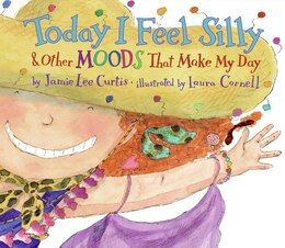 Book Today I Feel Silly & Other Moods That Make My Day: & Other Moods That Make My Day by Jamie Lee Curtis
