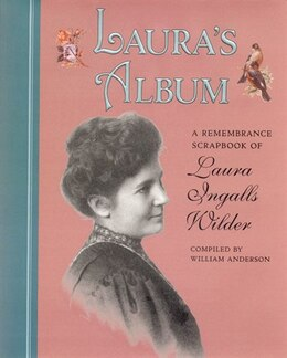 Book Laura's Album: A Remembrance Scrapbook Of Laura Ingalls Wilder by William Anderson