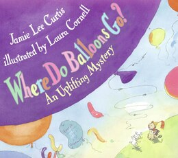 Book Where Do Balloons Go?: An Uplifting Mystery by Jamie Lee Curtis