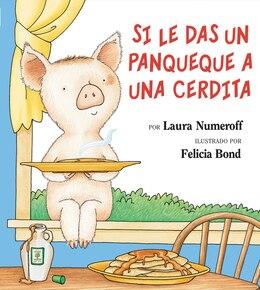 Book Si le das un panqueque a una cerdita: Si Le Das Un Panqueque A Una Cerdita by Laura Joffe Numeroff