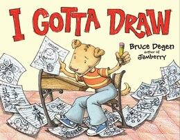 Book I Gotta Draw by Bruce Degen