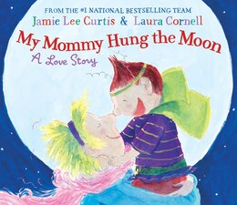 Book My Mommy Hung The Moon: A Love Story by Jamie Lee Curtis