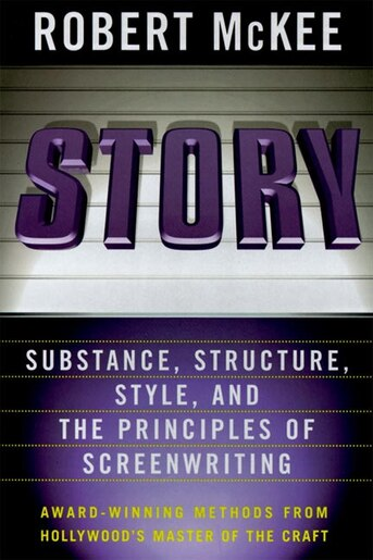 Story: Style, Structure, Substance, And The Principles Of Screenwriting by Robert Mckee