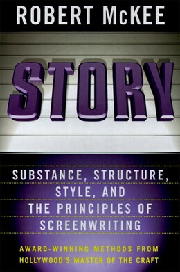 Book Story: Style, Structure, Substance, And The Principles Of Screenwriting by Robert McKee