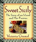 Sweet Sicily: The Story Of An Island And Her Pastries by Victoria Granof