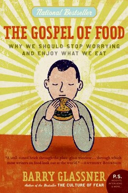 Book The Gospel Of Food: Why We Should Stop Worrying and Enjoy What We Eat by Barry Glassner