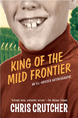 Book King Of The Mild Frontier: An Ill-Advised Autobiography by Chris Crutcher