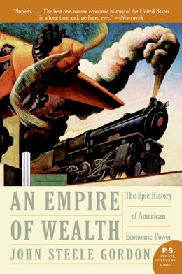 Book Empire Of Wealth: The Epic History of American Economic Power by John Steele Gordon