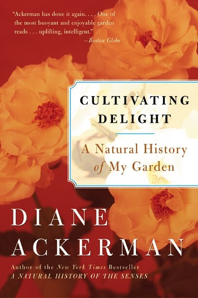 Cultivating Delight: A Natural History of My Garden de Diane Ackerman