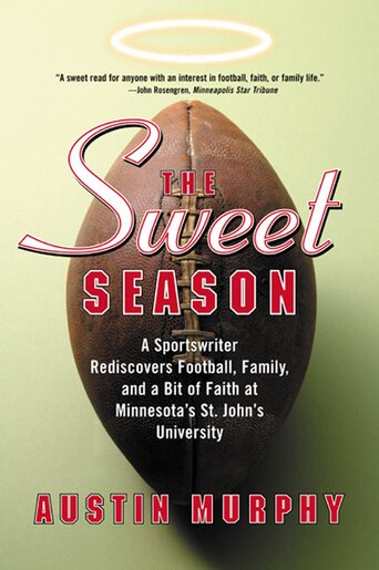 The Sweet Season: A Sportswriter Rediscovers Football, Family, and a Bit of Faith at Minnesota's St. John's University by Austin Murphy