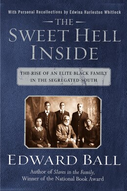 Book The Sweet Hell Inside: The Rise of an Elite Black Family in the Segregated South by Edward Ball