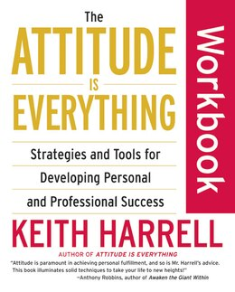 Book The Attitude Is Everything Workbook: Strategies and Tools for Developing Personal and Professional… by Keith Harrell