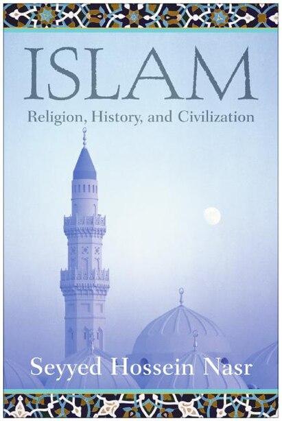 Islam: Religion, History, and Civilization by Seyyed Hossein Nasr