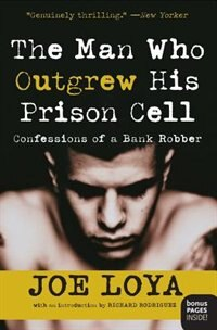 Book The Man Who Outgrew His Prison Cell: Confessions of a Bank Robber by Joe Loya