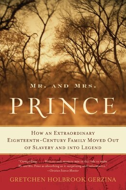Book Mr. And Mrs. Prince: How an Extraordinary Eighteenth-Century Family Moved Out of Slavery and into… by Gretchen Holbrook Gerzina