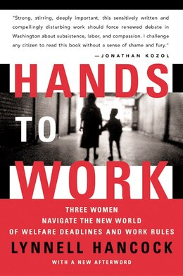Book Hands to Work: Three Women Navigate the New World of Welfare Deadlines and Work Rules by LynNell Hancock