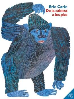 Book De La Cabeza A Los Pies: De la cabeza a los pies by Eric Carle