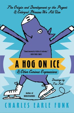 Book A Hog On Ice: & Other Curious Expressions by Charles E. Funk