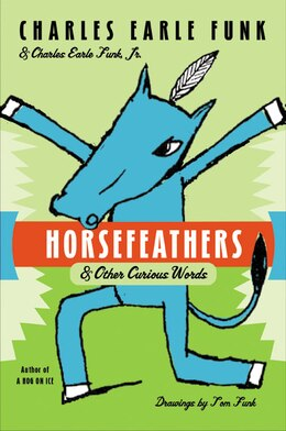 Book Horsefeathers: & Other Curious Words by Charles E. Funk