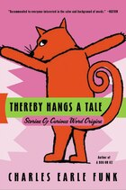 Thereby Hangs A Tale: Stories of Curious Word Origins