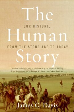 Book The Human Story: Our History, from the Stone Age to Today by James C. Davis