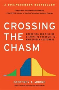Book Crossing The Chasm: Marketing and Selling Disruptive Products to Mainstream Customers by Geoffrey A Moore