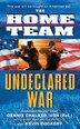 The Home Team: Undeclared War: Undeclared War by Dennis Chalker